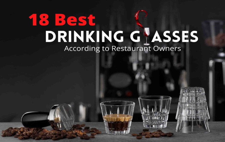 18 Best Drinking Glasses according to Restaurant Owners